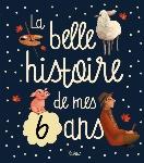 LA BELLE HISTOIRE DE MES 6 ANS